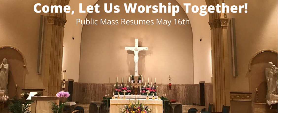 Come, let us worship together! Public Mass resumes May16th!